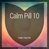 Calm Pill 10 - Tone Poetry (First Half)