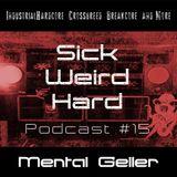 Mental Geller - Sick Weird Hard Podcast 15