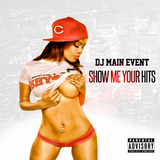 DJ Main Event - Show Me Your Hits