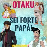 Otaku - Sei forte papà!