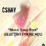 "CSHAY -""Move Your Feet"" ELECTRO HOUSE MIX 2013"