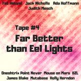Tape 4: Far Better Than Eel Lights