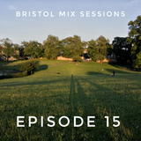 Bristol Mix Sessions - Episode 15