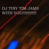 DJ TINY TIM JAMS WITH YOU