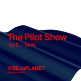 The Pilot Show by DJ Tonik @ VIBEdaPLANET.com