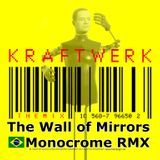 The Wall of Mirrors Monocrome feat Kraftwerk