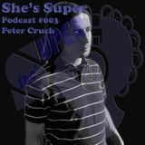 She's Super Podcast ⌗003 Peter Cruch