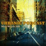 Urbanic Podcast # May Week 3th