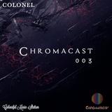 COLONEL ♮Chromacast003 - [Deep House & Techno]