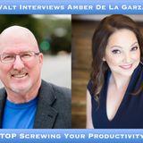 Walt Interviews Amber De La Garza – STOP Screwing Your Productivity!