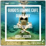 Guido's Lounge Cafe 0369 (Coral Dreams) Guest mix by Josh Lasden (20190329)