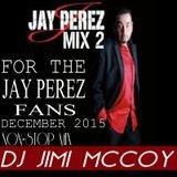 JAY PEREZ MIX 2 DECEMBER 2015 DJ JIMI M