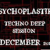 PSYCHOPLASTIKS Techno Deep Session - December 2011
