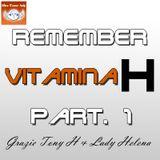 Remember Vitamina H (Part. 1)