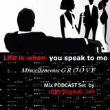 Life is when you speak to me - Jody D(igital)-Jay Mix Podcast Set