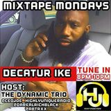 MIXTAPE MONDAY 04.11.16 SPECIAL GUEST DECATUR IKE  The Dynamic Duo CEO JOE, ABTRAXX  & DA REAL RICH