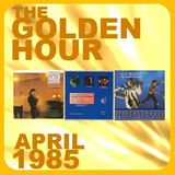 GOLDEN HOUR : APRIL 1985