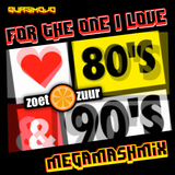 For the One I love  -80's & 90's megamix-
