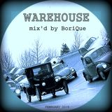 ''WAREHOUSE''  mix'd by BoriQue [February 2015]