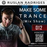 Ruslan Radriges - Make Some Trance 012 (Mix Show)