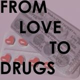From Love to Drugs