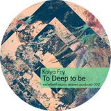 Kolya Fry - To Deep to be part 2 (Excellent music waves podcast 002)