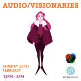 Audio/Visionaries 26th February 2017