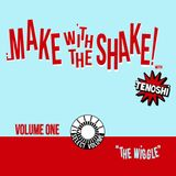 "Make With The Shake! Vol.1 - ""The Wiggle"""