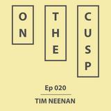 On The Cusp - Ep 020 - Tim Neenan