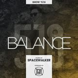 BALANCE - Show #518 (Hosted by Spacewalker)