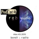 RGB Audio Podcast #06  for Bondi Radio  Alex KS (RGB audio) 15 DEC 2015