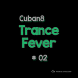 Cuban8 - Trance Fever #02