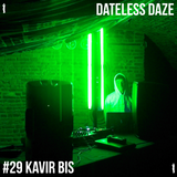 Dateless Daze - #29 KAVIR BIS