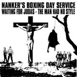 Nanker's Boxing Day Service - Waiting for Judas - The Man Had No Style