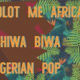 Kolot Me Africa & Shiwa Biwa: Nigerian Pop