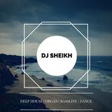 DJ SHEIKH - DEEP HOUSE | ORGAN | BASSLINE | DANCE - MIX | SNAPCHAT - SAHIRSHEIKH