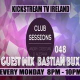 Andry Cristian & Alesana -Club Sessions 048 -Guest Mix BASTIAN BUX Live @KickStream TV Ireland