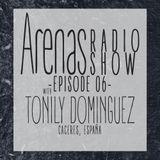 Arenas Radio Show #6 Special Guest Tonily Dominguez
