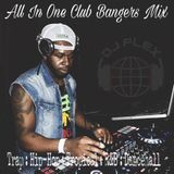 ALL IN ONE CLUB BANGERS MIX BY DJ FLEX