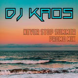 Dj Kaos- Never Stop Summer (Promo Mix)