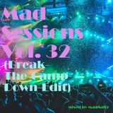 Mad Sessions Vol. 32 (Break-The-Camp-Down-Edit)