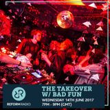 The Takeover w/ Bad Fun 14th June 2017