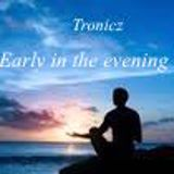 Tronicz - Early in the evening mix #5
