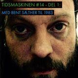 Tidsmaskinen #14 - Del 1: Med Bent Sæther til 1983