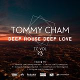 Tommy Cham - Deep House Deep Love - TC Vol 23