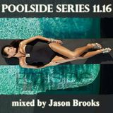 Poolside Series 11.16. - mixed by Jason Brooks