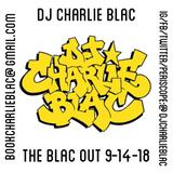 DJ Charlie Blac - The Blac Out 9-14-18