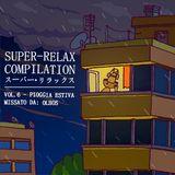 SUPER - RELAX  スーパー・リラックス 【COMPILATION】VOLUME:6 - OLBOS オルボズ     - pioggia estiva