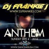 Anthem Mix Show Sunday September 4th 2016 - DJ Frankie J