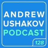 Andrew Ushakov Podcast #128